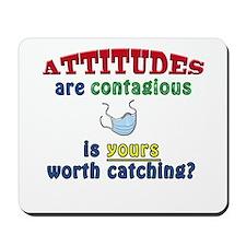 Attitudes are Congagious Mousepad