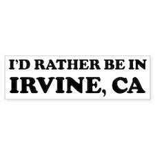 Rather be in Irvine Bumper Bumper Sticker