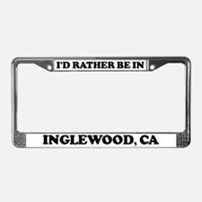 Rather be in Inglewood License Plate Frame