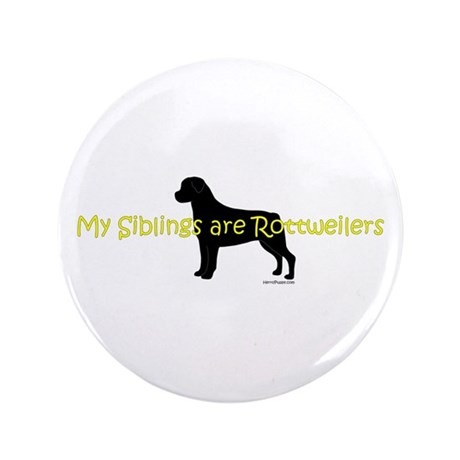 """My Siblings are Rottweilers 3.5"""" Button"""