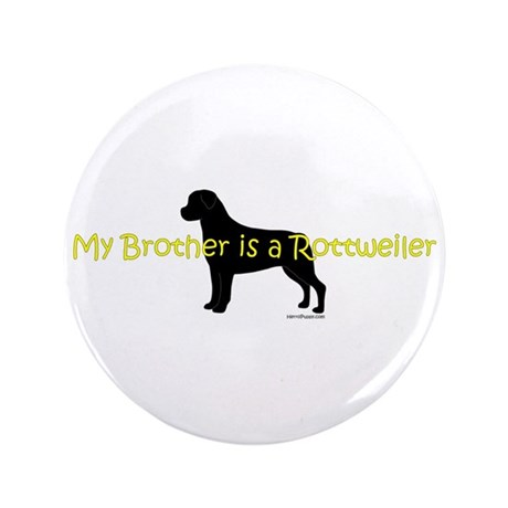 "My Brother is a Rottweiler 3.5"" Button"