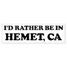 Rather be in Hemet Bumper Bumper Sticker