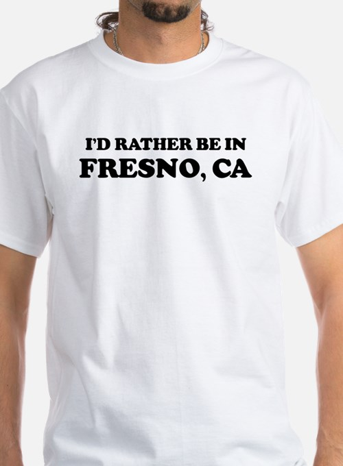 Rather be in Fresno Shirt