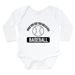 Got the balls for Baseball Long Sleeve Infant Body