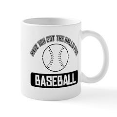 Got the balls for Baseball Mug