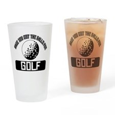 Got the balls for Golf Drinking Glass