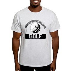 Got the balls for Golf T-Shirt