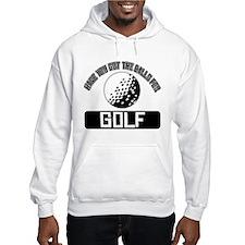 Got the balls for Golf Hoodie