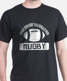 Got the balls for Rugby T-Shirt
