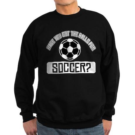 Got the balls for Soccer Sweatshirt (dark)