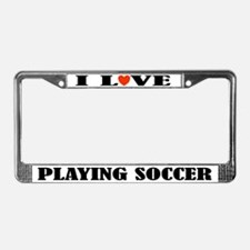 I Love Playing Soccer License Plate Frame
