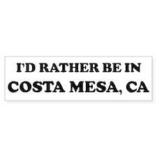 Rather be in Costa Mesa Bumper Bumper Sticker