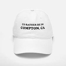 Rather be in Compton Baseball Baseball Cap
