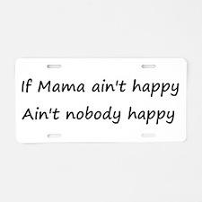 If Mama ain't happy, ain't no Aluminum License Pla