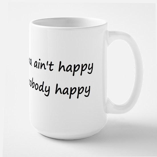 If Mama ain't happy, ain't no Large Mug