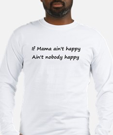 If Mama ain't happy, ain't no Long Sleeve T-Shirt