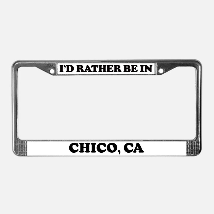 Rather be in Chico License Plate Frame