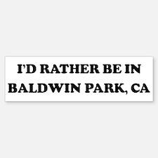 Rather be in Baldwin Park Bumper Bumper Bumper Sticker