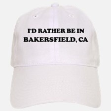Rather be in Bakersfield Baseball Baseball Cap