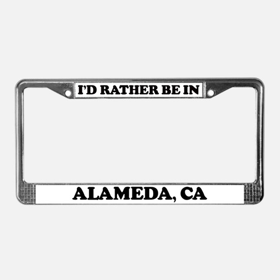 Rather be in Alameda License Plate Frame