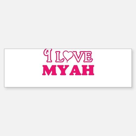 I Love Myah Bumper Bumper Bumper Sticker
