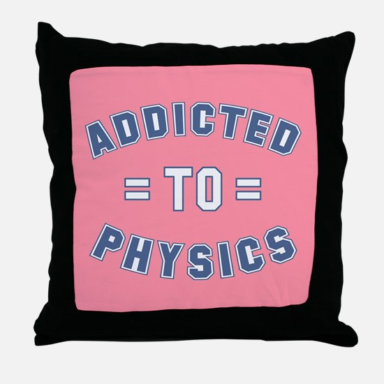 Addicted to Physics Throw Pillow