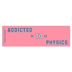 Addicted to Physics Bumper Sticker
