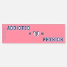 Addicted to Physics Sticker (Bumper)