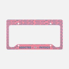 Addicted to Physics License Plate Holder