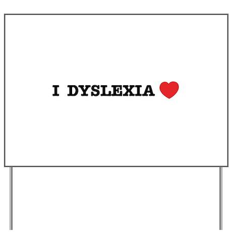 I DYSLEXIA LOVE Yard Sign