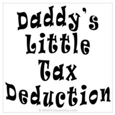 Daddy's Little Tax Deduction Poster