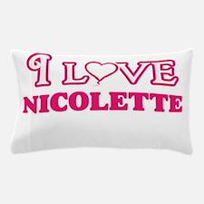 I Love Nicolette Pillow Case