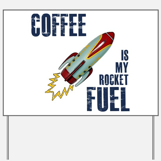 Coffee is my Rocket Fuel Yard Sign