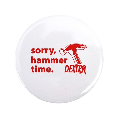 "Dexter - Sorry, Hammertime. 3.5"" Button (100 pack)"