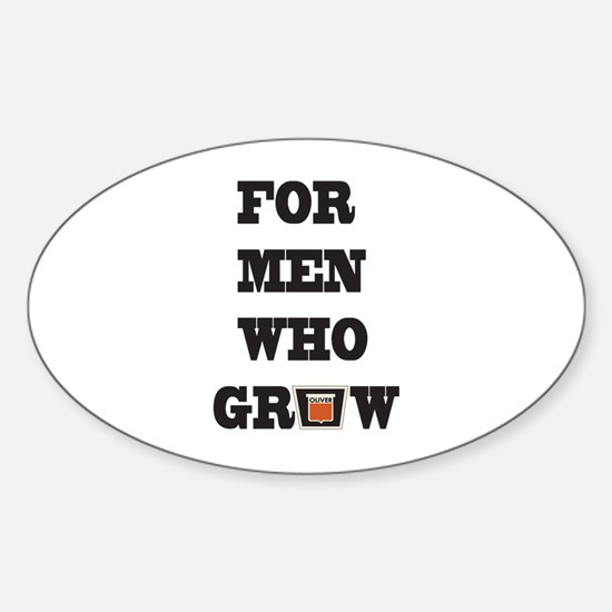 For Men Who Grow Sticker (Oval)