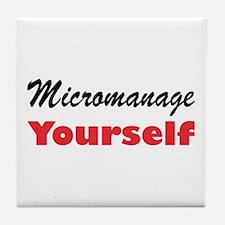 Micromanage Yourself Tile Coaster