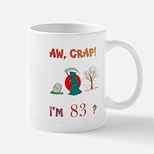AW, CRAP! I'M 83! Gift Mug