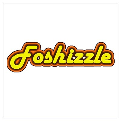 """""""Foshizzle"""" Poster"""