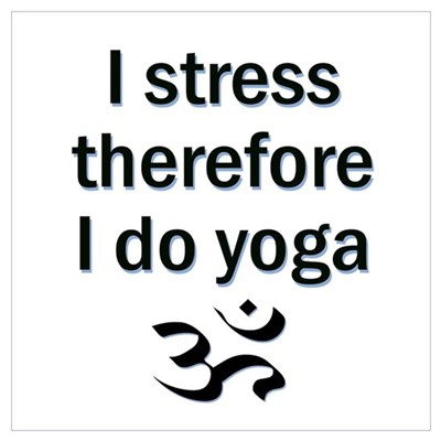 I STRESS THEREFORE I DO YOGA Poster