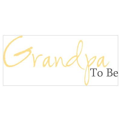 Grandpa To Be (Yellow Script) Poster