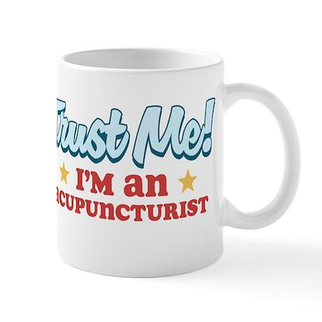 Trust me Acupuncturist Mug