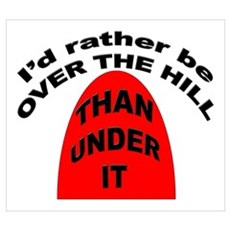 I'd rather be OVER THE HILL... Poster