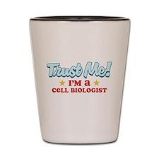 Trust me Cell biologist Shot Glass