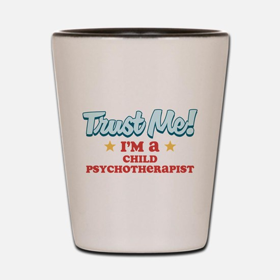 Trust me Child psychotherapis Shot Glass