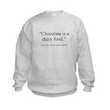 Chocolate is a dairy food Sweatshirt
