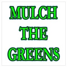 MULCH THE GREENS! Framed Print