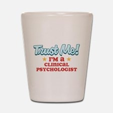 Trust me Clinical psychologis Shot Glass