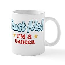 Trust me Dancer Mug