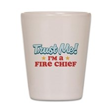 Trust me Fire chief Shot Glass