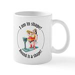 I am in shape! Mug